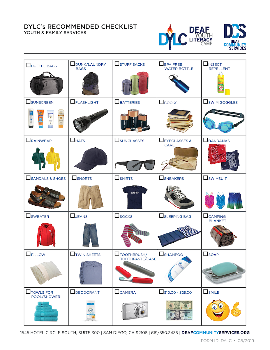 DYLC's RECOMMENDED CHECKLIST, YOUTH & FAMILY SERVICES; logo of DYLC Deaf Youth Literacy Camp; logo of DCS Deaf Community Services; list of items: duffel bags, dunk/laundry bags, stuff sacks, BPA free water bottle, insect repellent, sunscreen, flashlight, batteries, books, swim goggles, rainwear, hats, sunglasses, eyeglasses and care, bandanas, sandals and shoes, shorts, shirts, sneakers, swimsuit, sweater, jeans, socks, sleeping bags, camping blanket, pillow, twin sheets, toothbrush/toothpaste/case, shampoo, soap, towels for pool/shower, deodorant, camera, cash $10 - $25 and smile; bottom text: 1545 Hotel Circle South, Suite 300, San Diego, CA 92108, 619-550-3435, deafcommunityservices.org