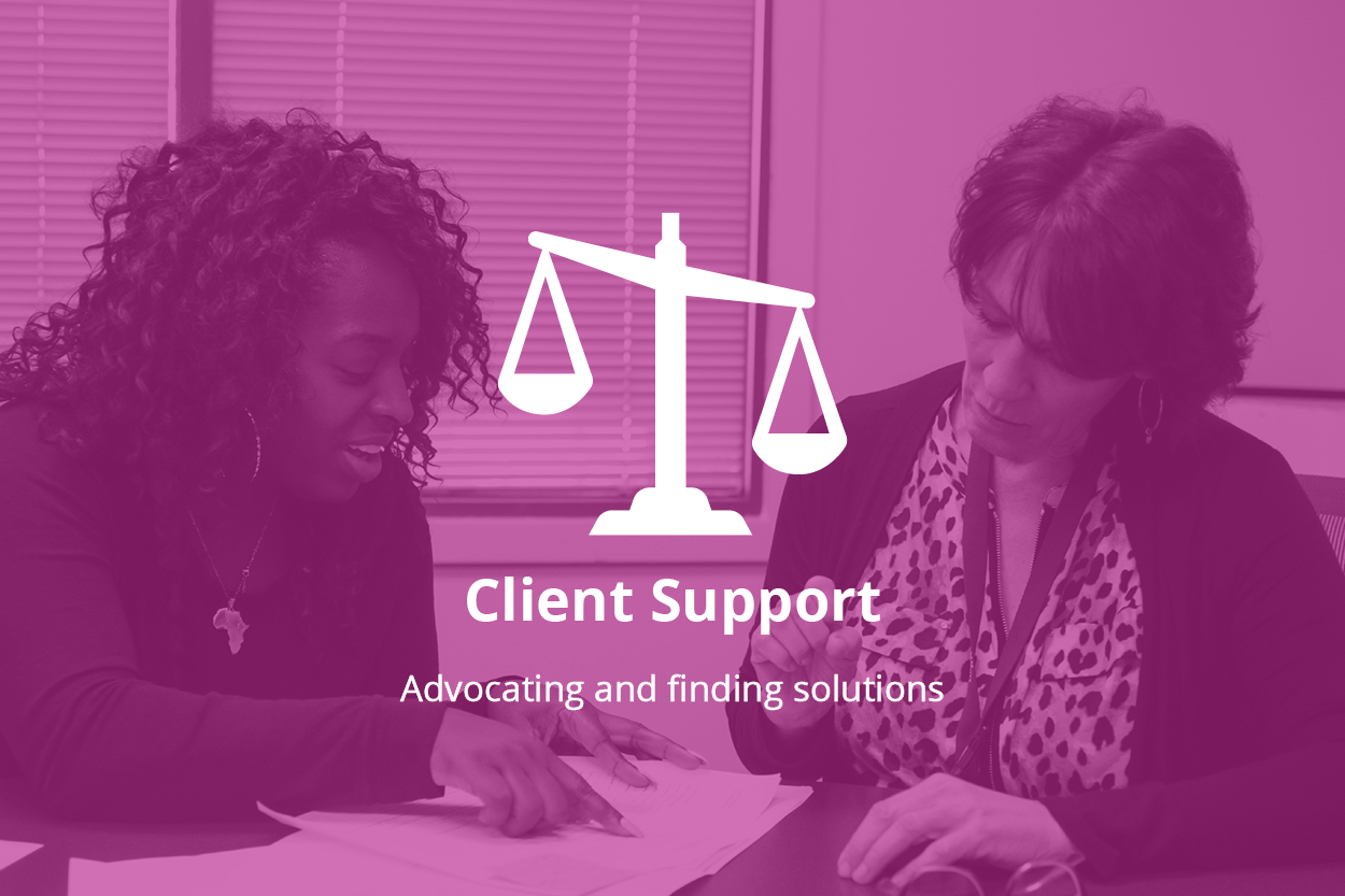 Background photo of two women sitting at a table, looking over papers. Forefront, a logo of justice scales. Text: Client Support, advocating and finding solutions.