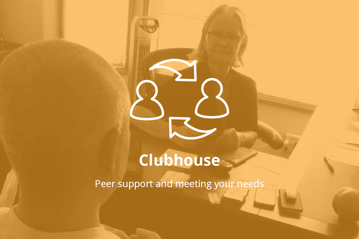 Background photo of a woman sitting at a desk, facing a client and signing. Forefront, a logo with two outlines of people, and two arrows. Text: Clubhouse, Peer support and meeting your needs.