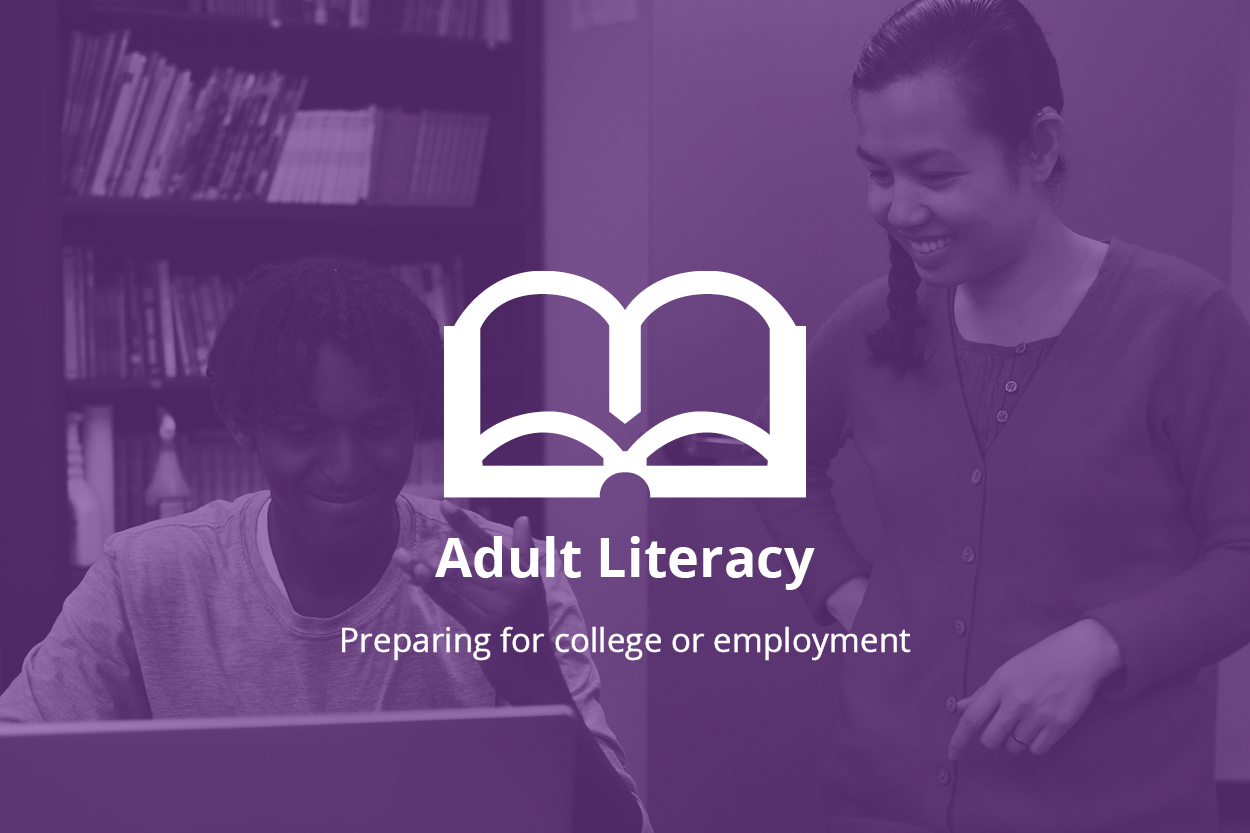 Background photo of a person sitting, looking at the computer, next to them a woman standing, looking down and smiling. Forefront, a logo of an open book. Text: Adult Literacy. Prepare for college or employment.