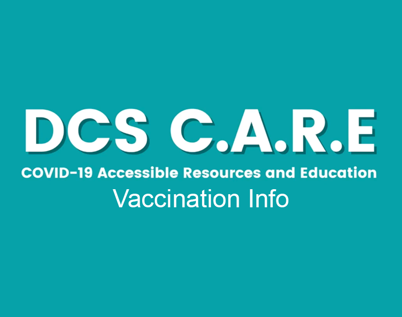 DCS C.A.R.E. COVID-19 Accessible, Resources and Education Vaccination Info