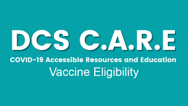 DCS C.A.R.E. COVID-19 Accessible, Resources and Education Vaccine Eligibility